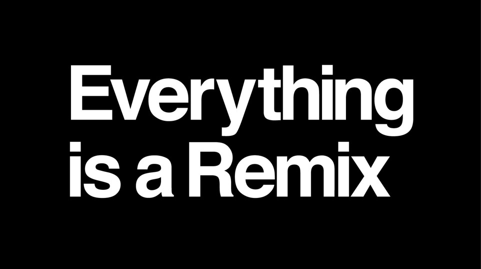 Everything is a remix!